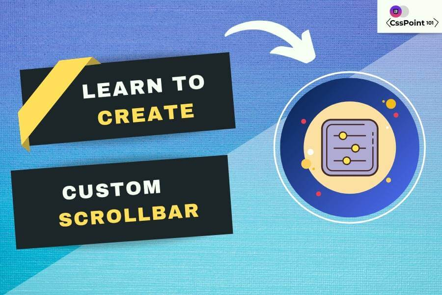 Learn to create Custom Scrollbar: which looks awesome 1 » Csspoint101